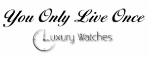 You only Live Once Luxury Watches